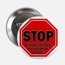 "Stop Believing the Internet 2.25"" Button"