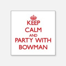 Keep calm and Party with Bowman Sticker