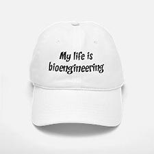 Life is bioengineering Baseball Baseball Cap