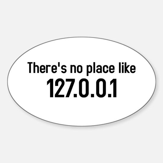 there's no place like 127.0.0.1 Oval Decal