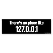there's no place like 127.0.0.1 Bumper Bumper Sticker