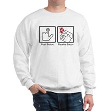 Push Button, Receive Bacon Sweatshirt