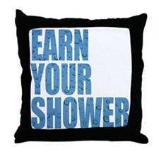 Earn Your Shower Throw Pillow