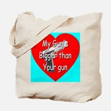 My Gun's Bigger Than Your Gun Tote Bag