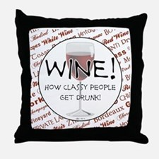 WINE, HOW CLASSY PEOPLE GET DRUNK! Throw Pillow