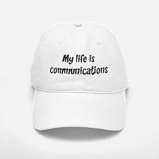 Life is communications Baseball Baseball Cap