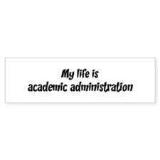 Life is academic administrati Bumper Bumper Sticker