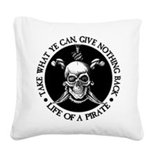 (Pirate) Take What Ye Can Square Canvas Pillow