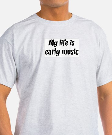 Life is early music T-Shirt