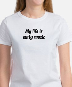 Life is early music Women's T-Shirt