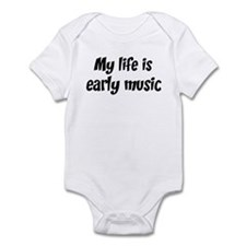 Life is early music Infant Bodysuit