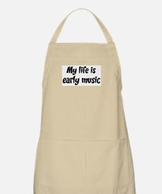 Life is early music BBQ Apron