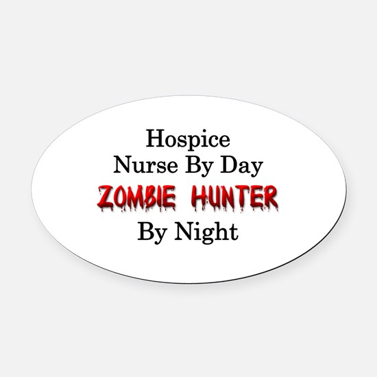 Hospice Nurse/Zombie Hunter Oval Car Magnet