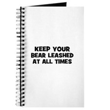 keep your bear leashed at all Journal