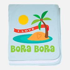 I Love Bora Bora baby blanket