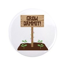 "Grow Dammit 3.5"" Button"