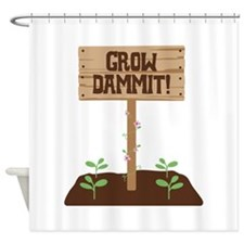Grow Dammit Shower Curtain