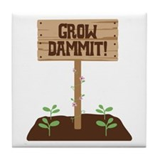 Grow Dammit Tile Coaster