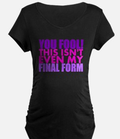This Isnt Even My Final Form Maternity T-Shirt