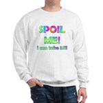 Spoil Me! I can take it Sweatshirt