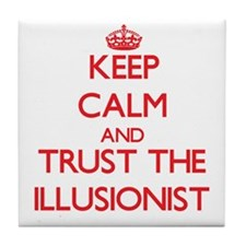 Keep Calm and Trust the Illusionist Tile Coaster