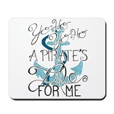 A Pirate's Life For Me Mousepad