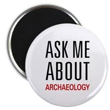 "Ask Me About Archaeology 2.25"" Magnet (10 pack)"