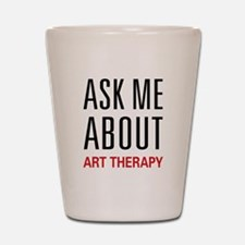 Ask Me About Art Therapy Shot Glass