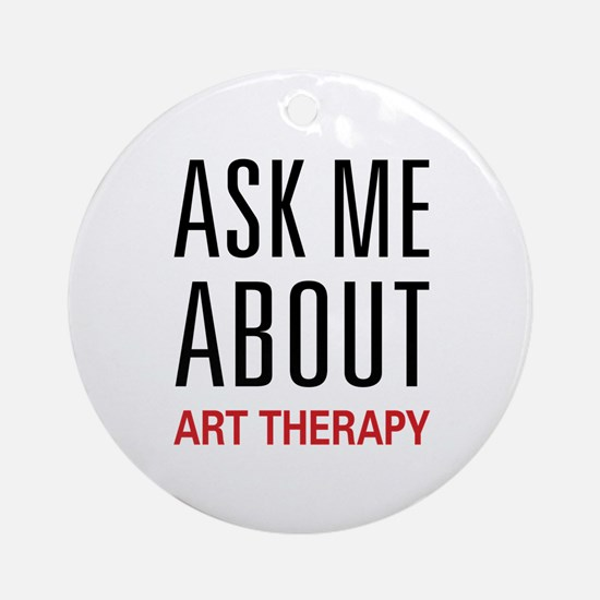 Ask Me About Art Therapy Ornament (Round)