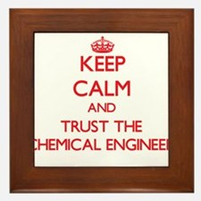 Keep Calm and Trust the Chemical Engineer Framed T