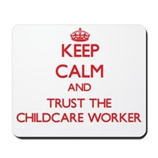 Keep Calm and Trust the Childcare Worker Mousepad