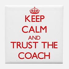 Keep Calm and Trust the Coach Tile Coaster