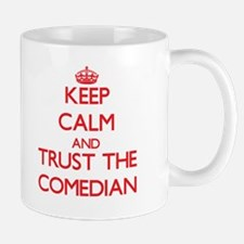 Keep Calm and Trust the Comedian Mugs