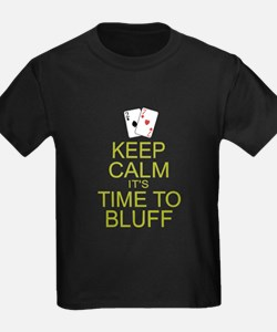 Keep Calm Time to Bluff T