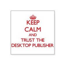 Keep Calm and Trust the Desktop Publisher Sticker