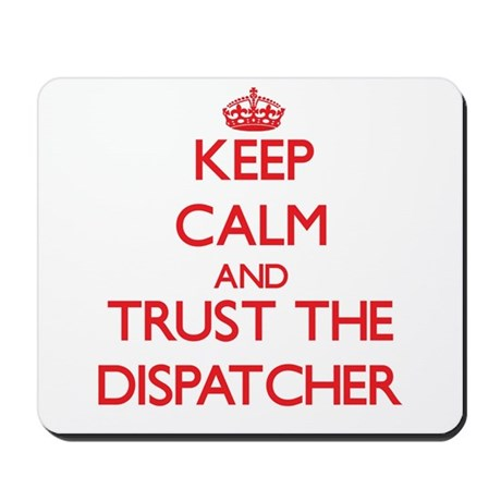 Keep Calm and Trust the Dispatcher Mousepad