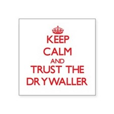 Keep Calm and Trust the Drywaller Sticker