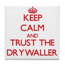 Keep Calm and Trust the Drywaller Tile Coaster