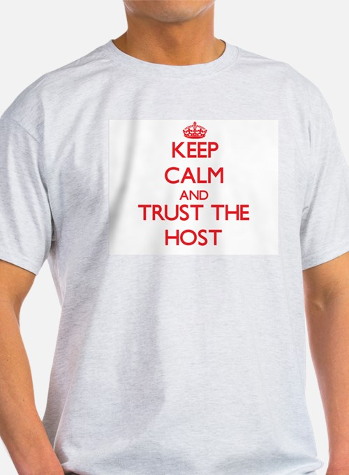 Keep Calm and Trust the Host T-Shirt