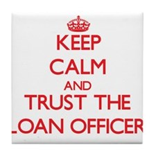 Keep Calm and Trust the Loan Officer Tile Coaster
