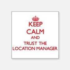 Keep Calm and Trust the Location Manager Sticker