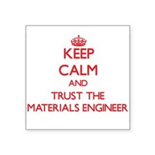 Keep Calm and Trust the Materials Engineer Sticker