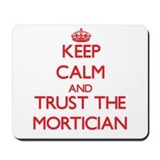 Keep Calm and Trust the Mortician Mousepad