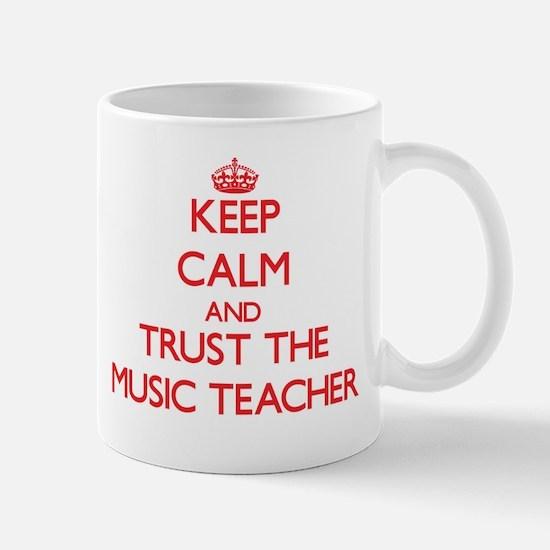 Keep Calm and Trust the Music Teacher Mugs