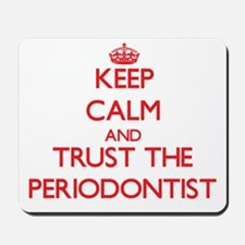 Keep Calm and Trust the Periodontist Mousepad