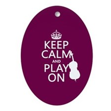 Keep Calm and Play On (double bass) Ornament (Oval