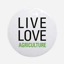 Live Love Agriculture Ornament (Round)