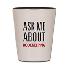 Ask Me About Bookkeeping Shot Glass