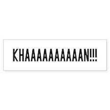 KHAAAAAAAAN!!!! Bumper Bumper Sticker