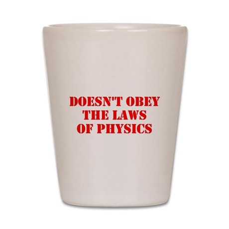 Doesnt Obey The Laws Of Physics Shot Glass